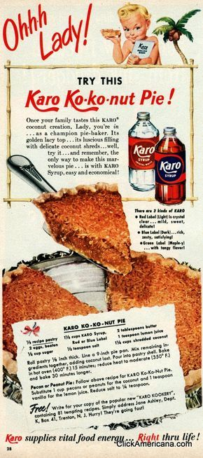 Ohhh lady! Try this Karo Ko-ko-nut pie! Once your family tastes this Karo coconut creation, Lady, you're in… as a champion pie baker. Its golden lacy top, itslusciousfilling with delicate coconut shreds… well, try it, and remember… the only way to make this marvelous pie is with Karo syrup — easy andeconomical.  Variations: Pecan …