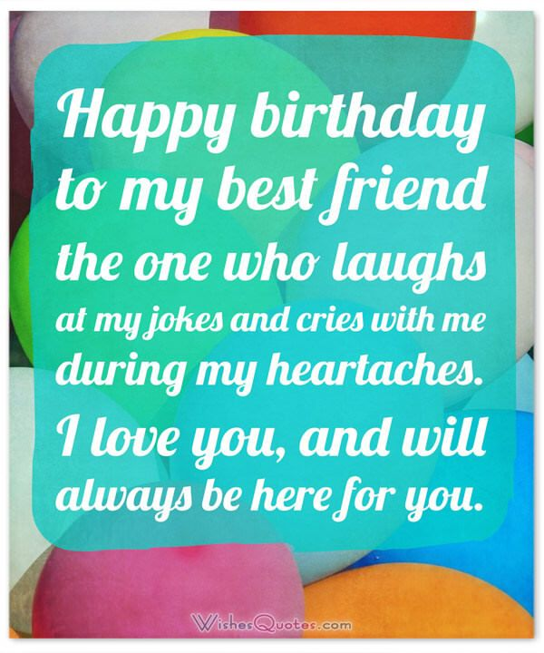 Birthday Wishes For Your Best Friend Happy To My The One Who Laughs At Jokes And Cries With Me During Heartaches
