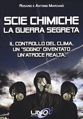 Scie chimiche: la guerra segreta. Il controllo del clima…