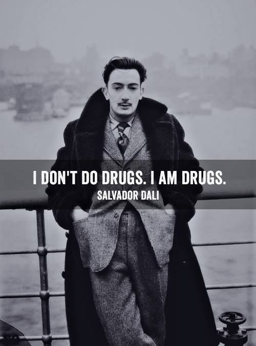 I don't do drugs. I am drugs. by Salvador #Dalí