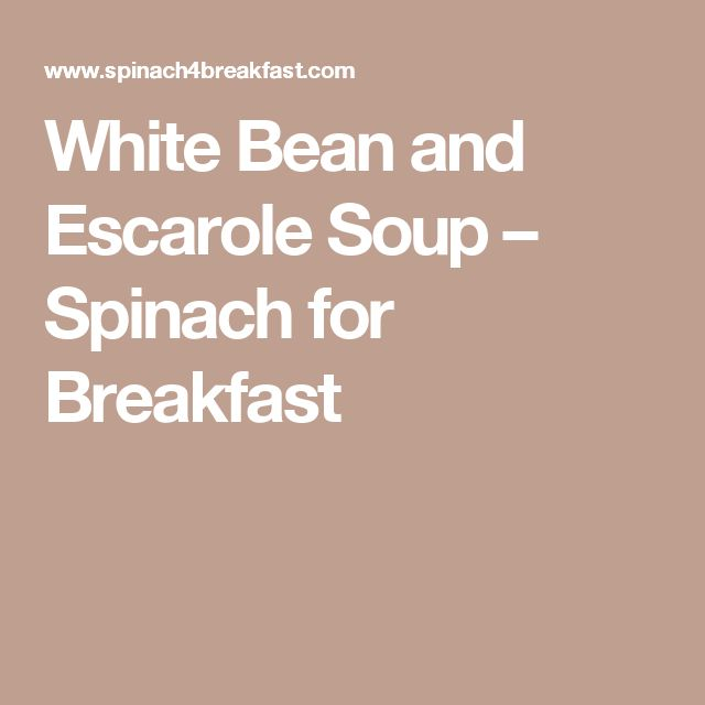 White Bean and Escarole Soup – Spinach for Breakfast