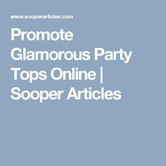 Promote Glamorous Party Tops Online | Sooper Articles