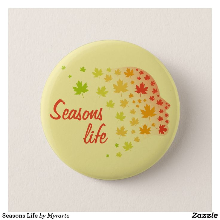Seasons Life. Producto disponible en tienda Zazzle. Product available in Zazzle store. Regalos, Gifts. #chapa #button