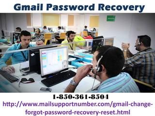 Who is Gmail Password Recovery team 1-850-361-8504?Our Gmail Password Recovery team is the one who can eliminate any kind of password issues within a minute. So, don't think too much, just make a call at 1-850-361-8504 where you will be readdressed to our team who works like a magician when they on the job of Gmail issues elimination. For more visit us our site. http://www.mailsupportnumber.com/gmail-change-forgot-password-recovery-reset.html Gmail Password Recovery,  Change gmail password…