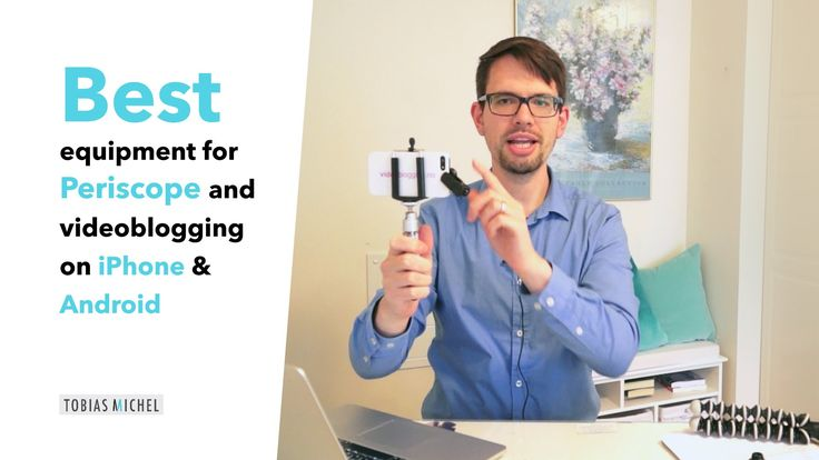 Best equipment for Periscope and videoblogging on iPhone and Android