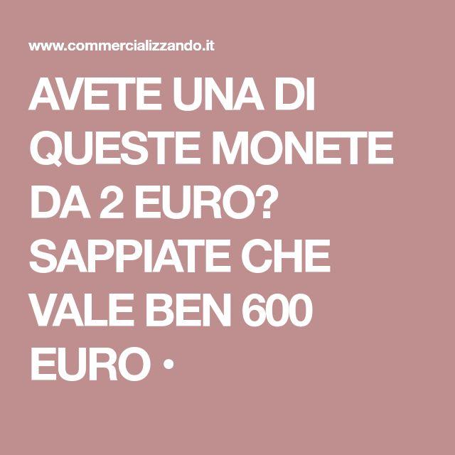 AVETE UNA DI QUESTE MONETE DA 2 EURO? SAPPIATE CHE VALE BEN 600 EURO •