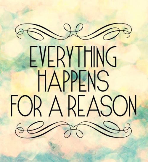 If Things Were Different Quotes: Everything Happens For A Reason. Gotta Keep Reminding