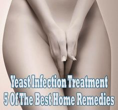 Yeast Infection Treatment - 5 Of The Best Home Remedies - Medi Hints