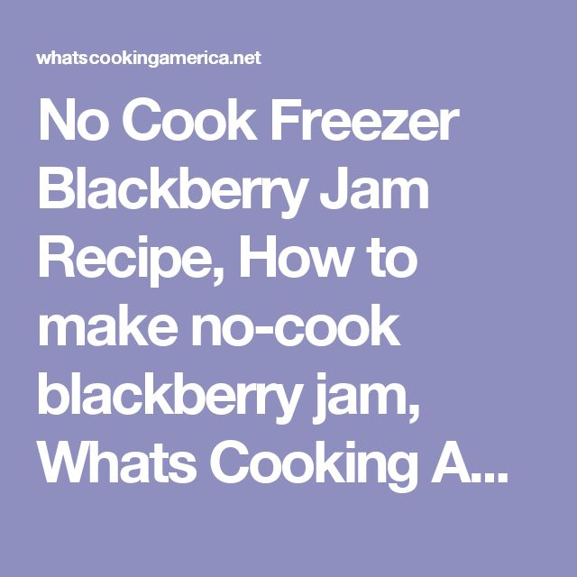 No Cook Freezer Blackberry Jam Recipe, How to make no-cook blackberry jam, Whats Cooking America