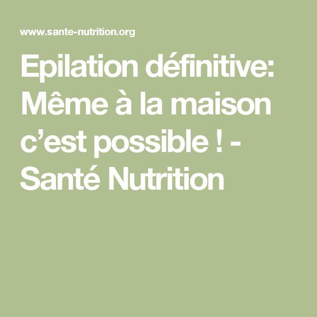 Epilation définitive: Même à la maison c'est possible ! - Santé Nutrition