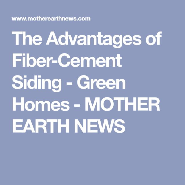 The Advantages of Fiber-Cement Siding - Green Homes - MOTHER EARTH NEWS