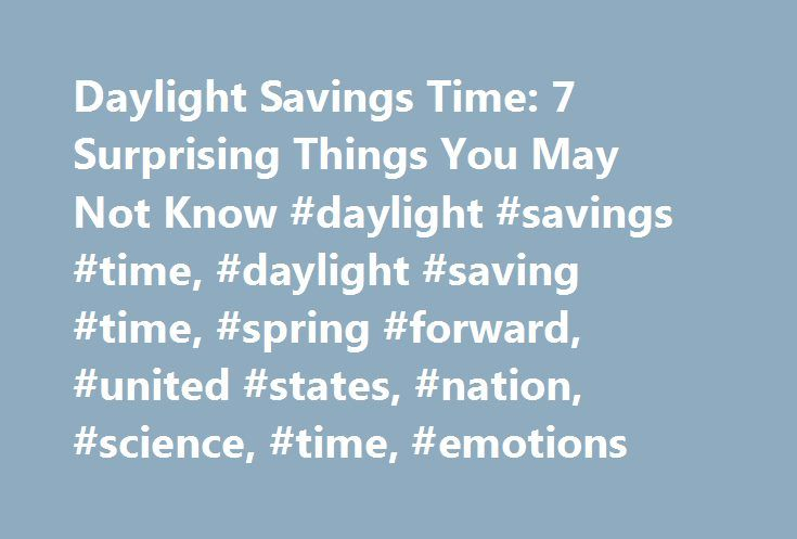 Daylight Savings Time: 7 Surprising Things You May Not Know #daylight #savings #time, #daylight #saving #time, #spring #forward, #united #states, #nation, #science, #time, #emotions http://swaziland.remmont.com/daylight-savings-time-7-surprising-things-you-may-not-know-daylight-savings-time-daylight-saving-time-spring-forward-united-states-nation-science-time-emotions/  # Daylight Savings Time: 7 Surprising Things You May Not Know Many Americans will spring forward an hour to mark the…