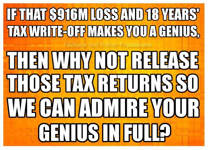 Trump, if that $916M lose & 18 years tax write off makes you a genius, then why not release those tax returns so we can admire you genius in full?