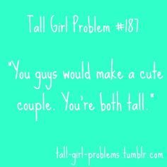 Tall girl probs