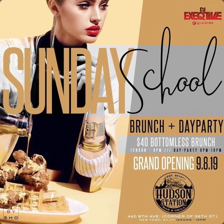 Grand Opening 9 8 19 Sunday School Bottomless Brunch Day Party At Hudson Station Nyc 440 9th Avenue At The Corner Of W35th Street Brunch 12pm 6pm D