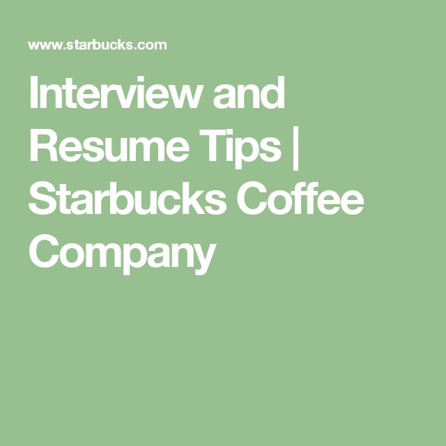 Interview and Resume Tips | Starbucks Coffee Company