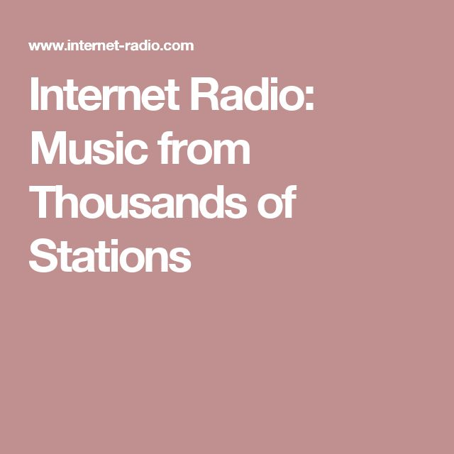 Internet Radio: Music from Thousands of Stations