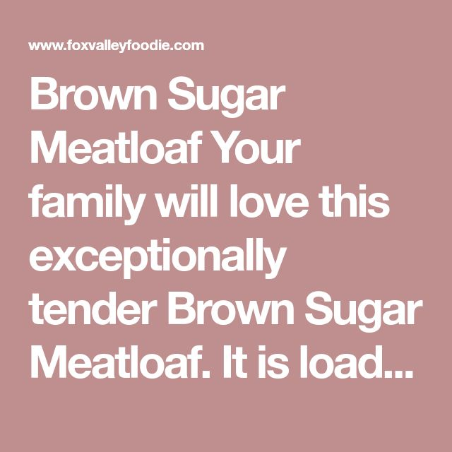 Brown Sugar Meatloaf Your family will love this exceptionally tender Brown Sugar Meatloaf. It is loaded with the rich flavors of Worcestershire and French onion and painted with a sweet brown sugar glaze! Course Entree Cuisine American Prep Time 5 minutes Cook Time 1 hour 10 minutes Total Time 1 hour 15 minutes Servings 4 Calories 668 kcal Author Fox Valley Foodie Ingredients Meatloaf 1 1/2 lbs ground beef 1 cup breadcrumbs 1 oz packet onion soup mix 1 tbsp Worcestershire sauce 1 egg…
