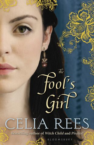 The Fool's Girl - Celia Rees; reviewed August 2010, http://readeroffictions.com/2010/08/review-fools-girl/