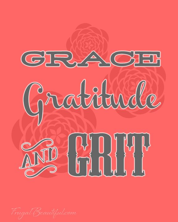 Grace, Gratitude & Grit - Free Printable from Frugalbeautiful.com (and more where that came from!)