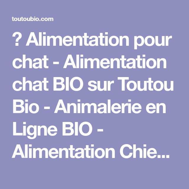 ❤ Alimentation pour chat - Alimentation chat BIO sur Toutou Bio - Animalerie en Ligne BIO - Alimentation Chien Chat - Soins Chien Chat - Achat Vente Promotion Croquettes - Animalerie Toulouse