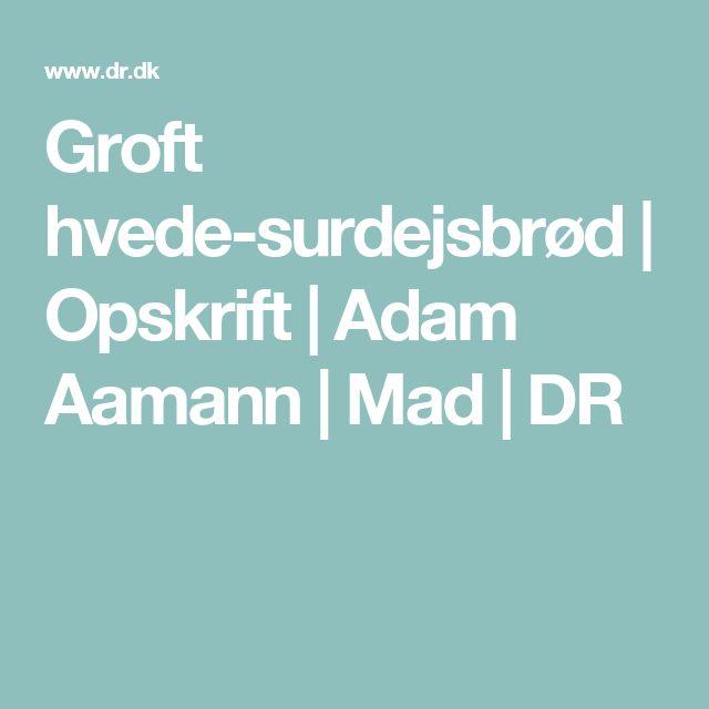 Groft hvede-surdejsbrød   Opskrift   Adam Aamann   Mad   DR