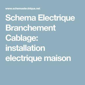 Schema Electrique Branchement Cablage: installation electrique maison