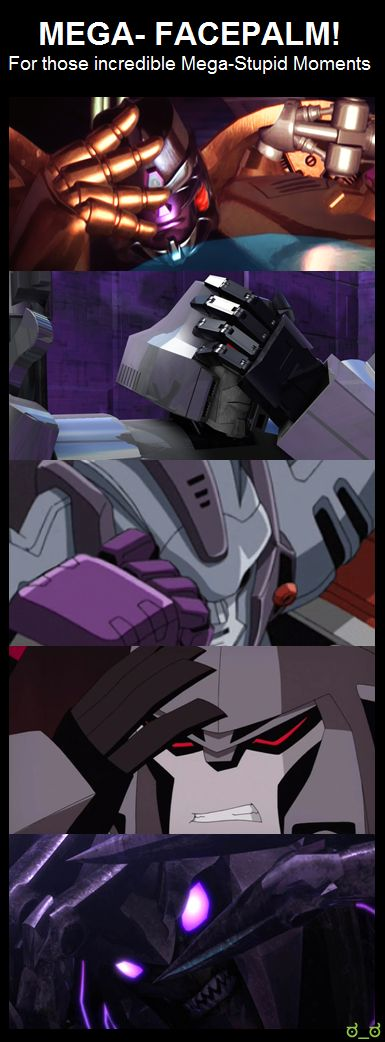 Megatron face-palms a lot. haha! I never realized it before.