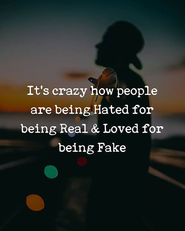 It S Crazy How People Are Being Hated For Being Real And Loved For Being Fake Quote Etlos Greatness Passiona Fake Love Quotes Positive Quotes Fake Quotes