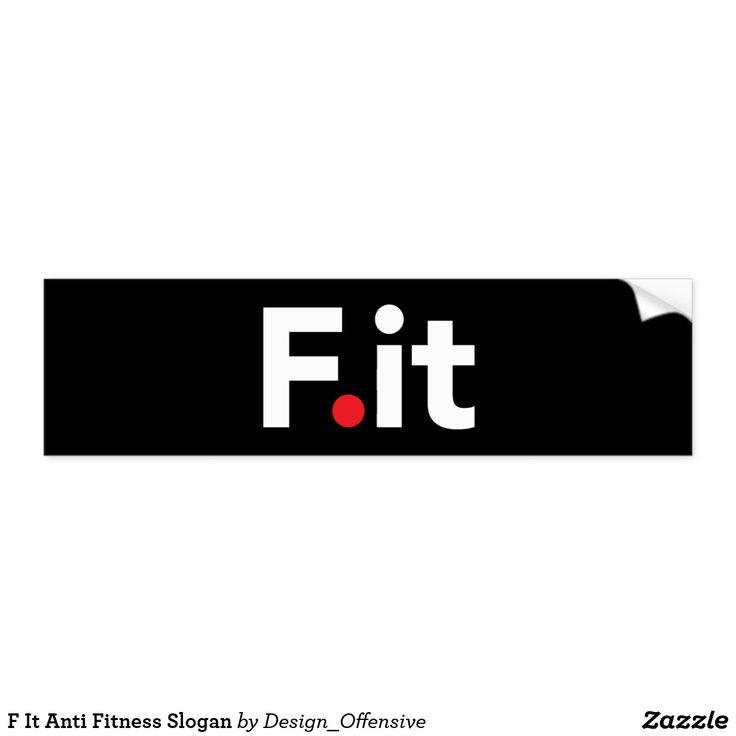 F it anti fitness slogan bumper sticker