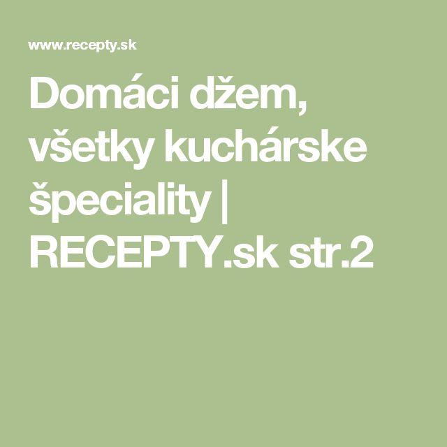 Domáci džem, všetky kuchárske špeciality | RECEPTY.sk str.2