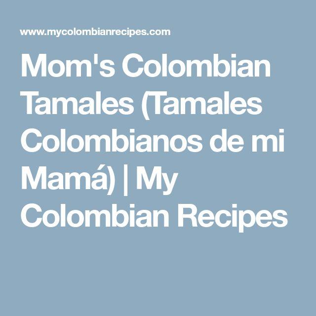 Mom's Colombian Tamales (Tamales Colombianos de mi Mamá)   My Colombian Recipes