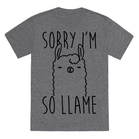 "When there's too much llama drama, the sarcasm comes out. This funny llama shirt features the text ""Sorry I'm So Llame"" for when you're feeling a bit like an antisocial, sarcastic llama. Perfect for a sassy, llama lover, who loves llama jokes, llama humor, animal jokes, being antisocial, being introverted, and being sarcastic! Free Shipping on U.S. orders over $50.00"