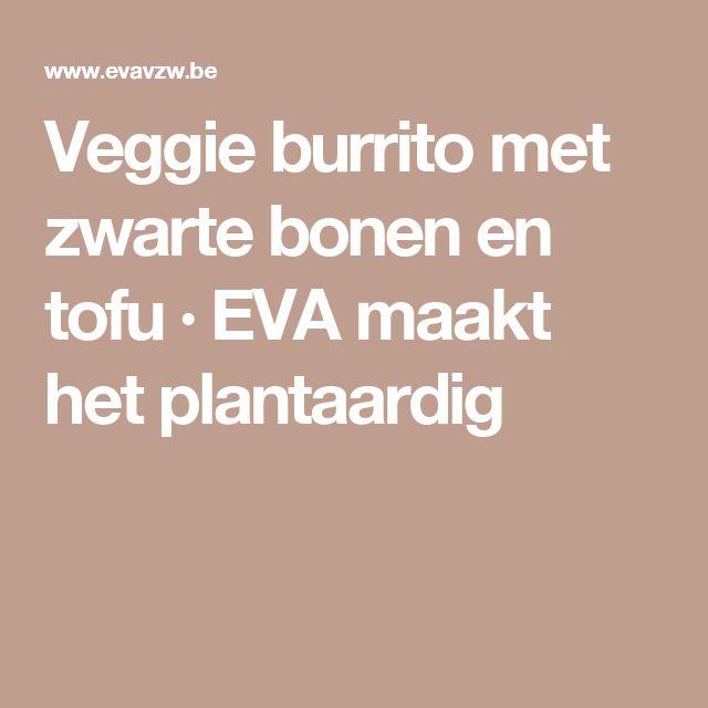 Veggie burrito met zwarte bonen en tofu · EVA maakt het plantaardig