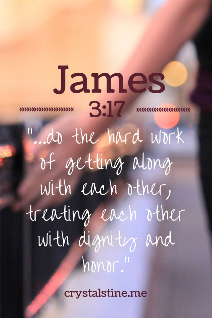 """James 3:17: """"do the hard work of getting along with each other"""" - crystalstine.me"""