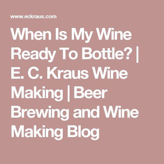 When Is My Wine Ready To Bottle? | E. C. Kraus Wine Making  | Beer Brewing and Wine Making Blog