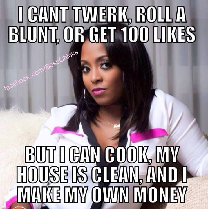 """I can't twerk or roll a blunt or get 100 likes. But I can cook, my house is clean, and I make my own money."" Real Women. Quotes About Women. Homemaker."