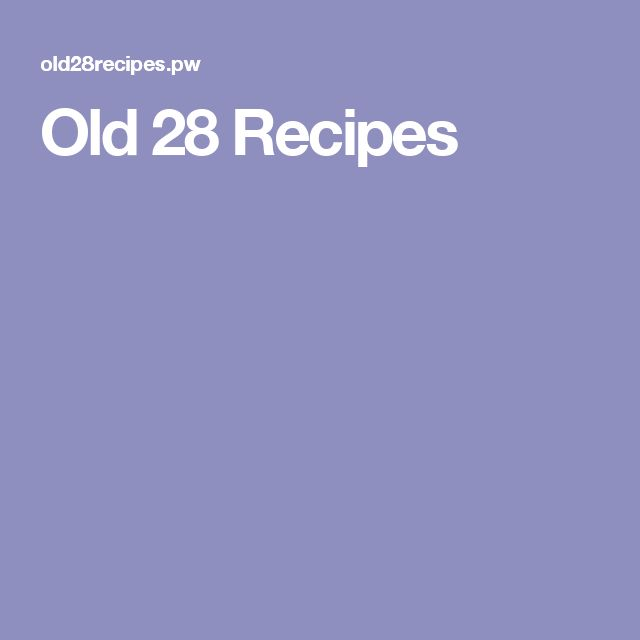 Old 28 Recipes