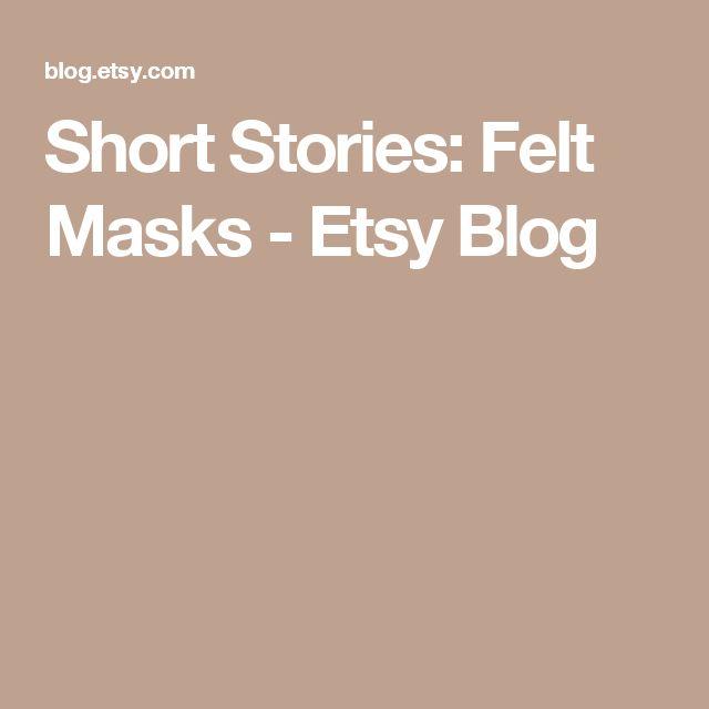 Short Stories: Felt Masks - Etsy Blog