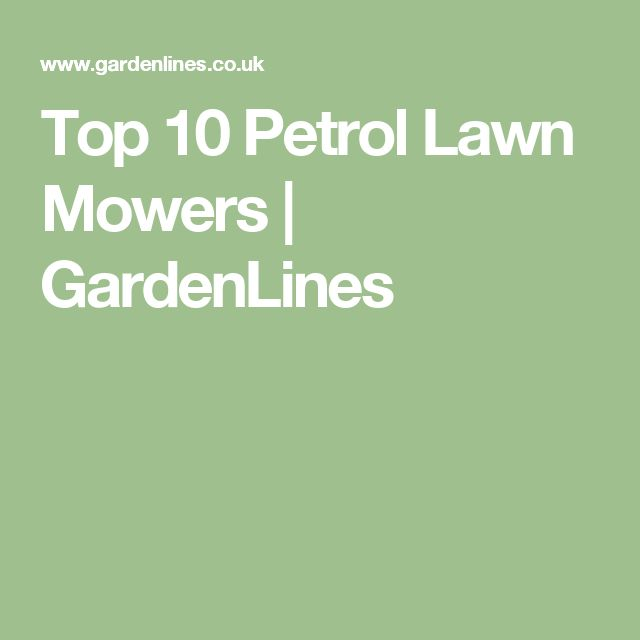 Top 10 Petrol Lawn Mowers | GardenLines