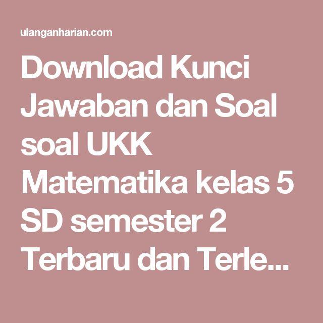 Download Kunci Jawaban dan Soal soal UKK Matematika kelas 5 SD semester 2 Terbaru dan Terlengkap - UlanganHarian.Com