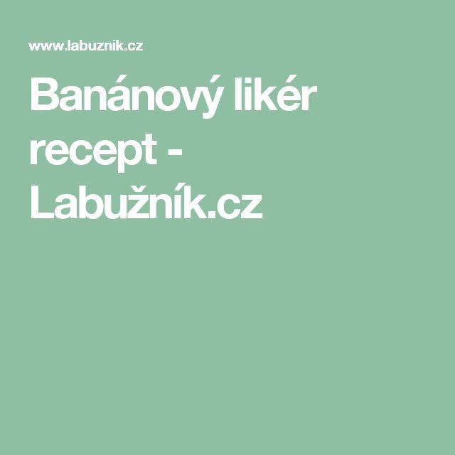 Banánový likér recept - Labužník.cz