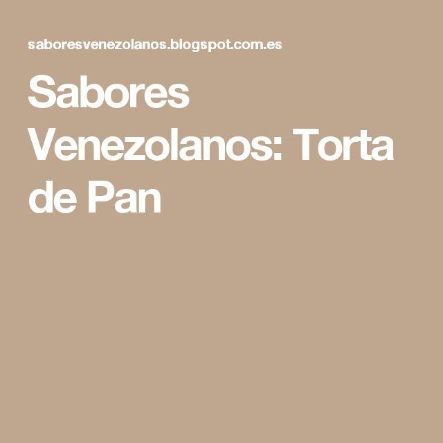 Sabores Venezolanos: Torta de Pan