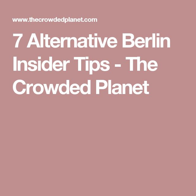 7 Alternative Berlin Insider Tips - The Crowded Planet