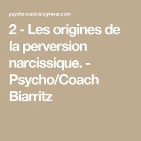 2 - Les origines de la perversion narcissique. - Psycho/Coach Biarritz