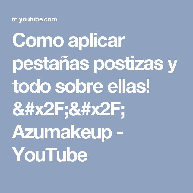 Como aplicar pestañas postizas y todo sobre ellas! // Azumakeup - YouTube