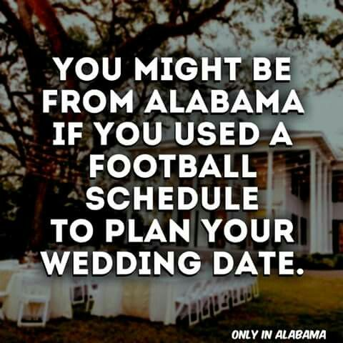 We plan everything around Alabama's football schedule, not just weddings.