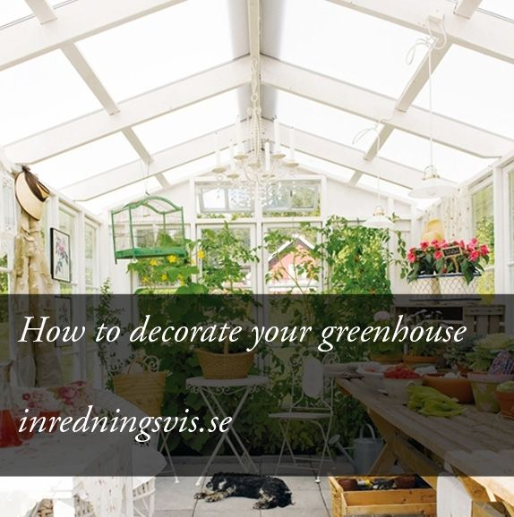 How to decorate your green house http://inredningsvis.se/inspiration-vackra-vaxthus/