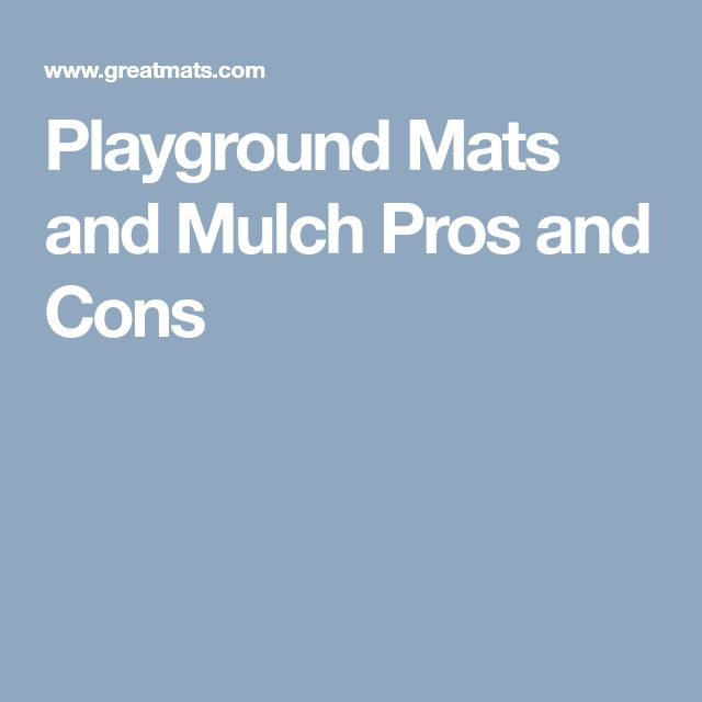Playground Mats and Mulch Pros and Cons