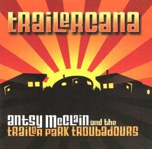 Trailercana Antsy McClain and the Trailer Park Troubadours